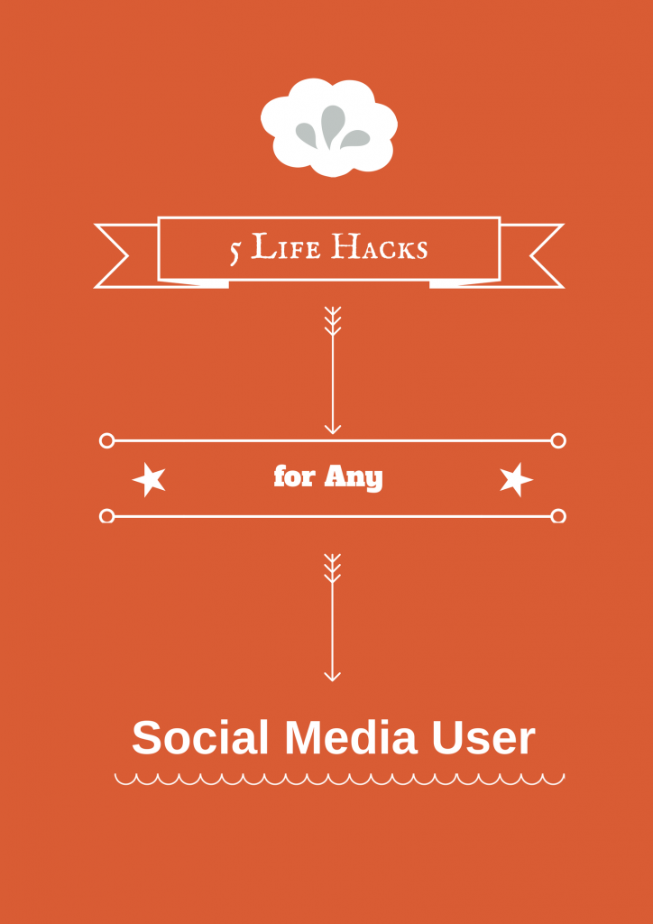 5 Life Hacks for Any Social Media User